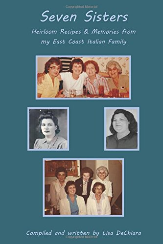 Read Online Seven Sisters: Heirloom Recipes & Memories from My East Coast Italian Family (My Italian Family) (Volume 1) pdf epub
