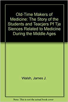 Old-Time Makers of Medicine: The Story of the Students and Teacjers Pf Tje Siences Related to Medicine During the Middle Ages