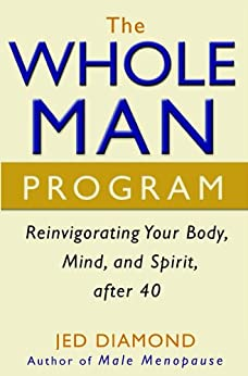 The Whole Man Program: Reinvigorating Your Body, Mind, and Spirit after 40 by [Diamond, Jed]