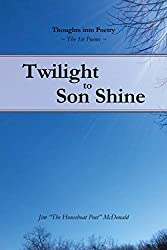 Twilight to Son Shine: The 1st poems (Thoughts into Poetry)