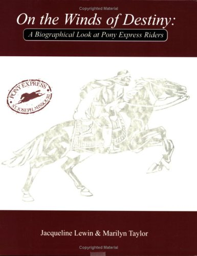 Read Online On the Winds of Destiny, A Biographical Look at Pony Express Riders ebook