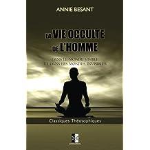 La Vie Occulte de l'Homme: Dans le monde visible et dans les mondes invisibles (Classiques Théosophiques) (Volume 10) (French Edition)