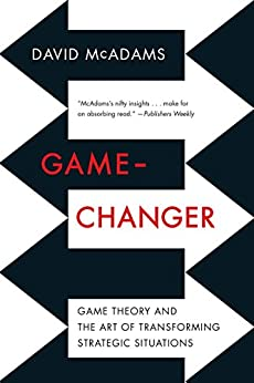 Game-Changer: Game Theory and the Art of Transforming Strategic Situations by [McAdams, David]