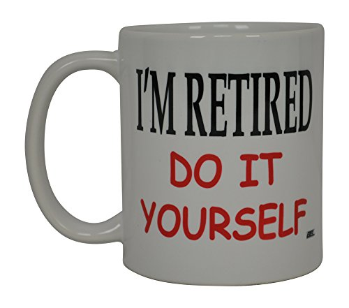 Best Funny Coffee Mug I'M Retired Do It Yourself Novelty Cup Great Gift Idea For Men or Women Married Couple Spouse Lover Or Partner -