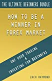 Forex Trading For Beginners: The Ultimade Guide for Beginners Forex Traders - One Hour Trading & Investing For Beginners How to Be A Winner in Forex Market With a Simple Strategy
