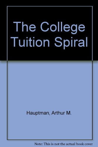 The College Tuition Spiral: An Examination of Why Charges Are Increasing