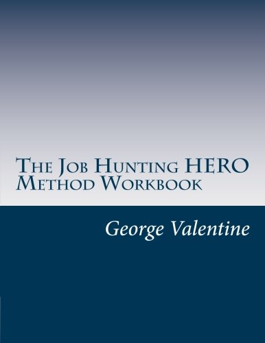 Read Online The Job Hunting HERO Method Workbook: 4 Lessons to Meet & Beat Your Challenges (Volume 3) PDF