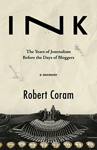 INK: The Years of Journalism Before the Days of Bloggers