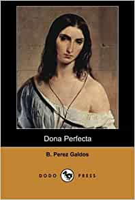 summary dona perfecta Doña perfecta summary benito pérezgaldós homework help  summary  what are possible themes and support for these themes in the novel dona perfecta by benito perez.