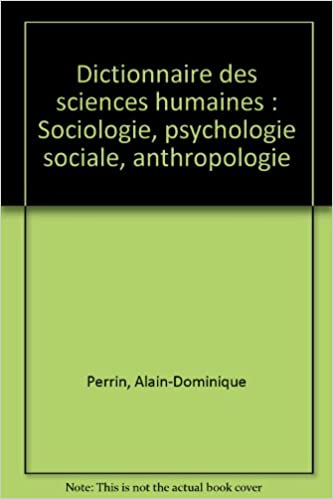 Téléchargez des ebooks gratuitement Dictionnaire des sciences humaines : Sociologie, psychologie sociale, anthropologie by Alain-Dominique Perrin,Gresle in French ePub