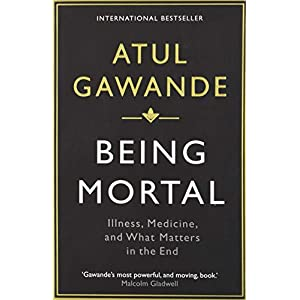 Being Mortal: Illness, Medicine and What Matters in the End (Wellcome Collection) Paperback – 1 July 2015