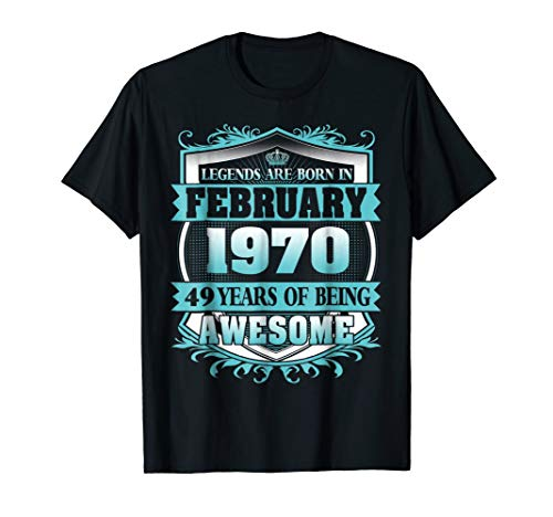 Legends Were Born in February 1970 49th Birthday Tshirt]()
