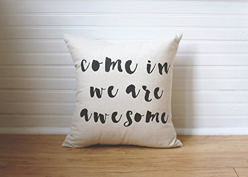 Enidgunter Come in We are Awesome Pillow Quote Pillow Dorm Room Pillows College Dorm Guest Room Pillow Pillow with Words Entry Way Pillow Dorm Life