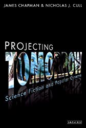 Projecting Tomorrow: Science Fiction and Popular Cinema (Cinema and Society)