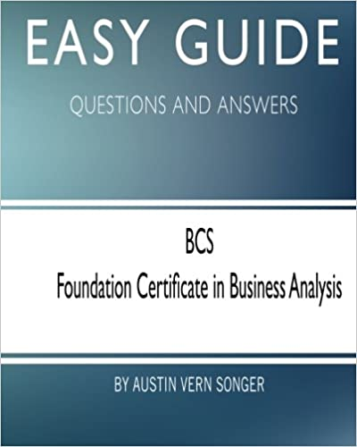 Easy Guide Bcs Foundation Certificate In Business Analysis