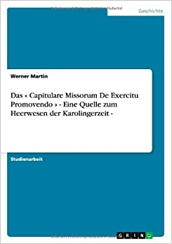 Das Capitulare Missorum de Exercitu Promovendo - Eine Quelle Zum Heerwesen Der Karolingerzeit -