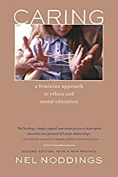 Caring: A Feminine Approach to Ethics and Moral Education, Second Edition, with a New Preface