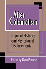 After Colonialism – Imperial Histories and Postcolonial Displacements (Princeton Studies in Culture/Power/History) Paperback