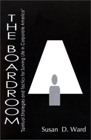The Boardroom : Spiritual Strategies and Tactics for Surviving Life in Corporate America pdf