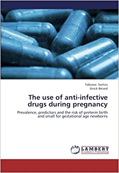Book The use of anti-infective drugs during pregnancy: Prevalence, predictors and the risk of preterm birth and small for gestational age newborns