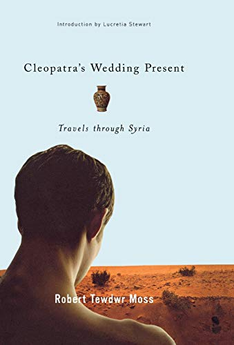 Cleopatra's Wedding Present: Travels through Syria (Living Out: Gay and Lesbian Autobiographies)