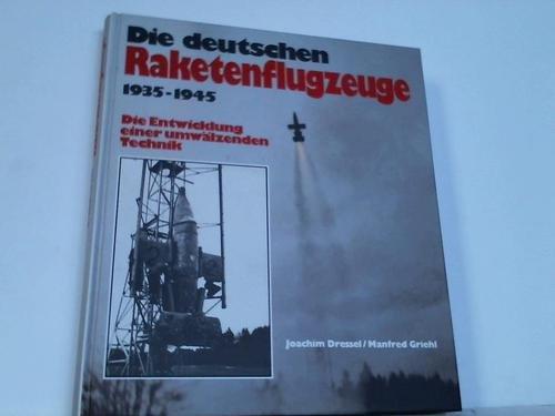 Die deutschen Raketenflugzeuge 1935 bis 1945. Sonderausgabe. Die Entwicklung einer umwälzenden Technik
