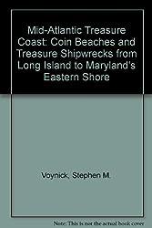 Mid-Atlantic Treasure Coast: Coin Beaches and Treasure Shipwrecks from Long Island to Maryland's Eastern Shore