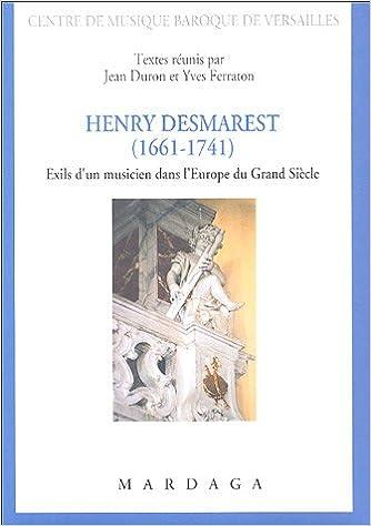Lire un Henry Desmarest (1661-1741) : Exils d'un musicien dans l'Europe du Grand siècle epub pdf