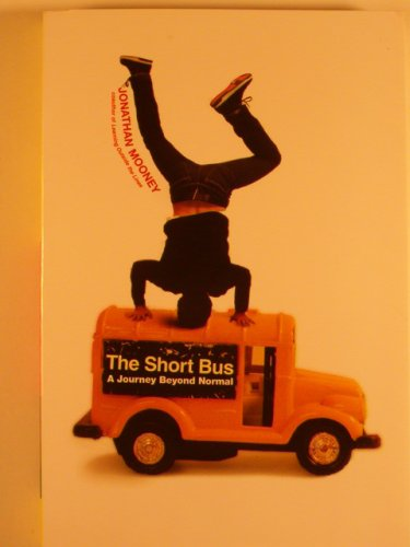 The Short Bus: A Journey Beyond Normal by Jonathan Mooney (2007) Paperback