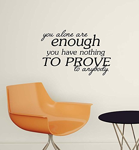 You Alone are Enough You Have Nothing to Prove to Anybody. Wall Vinyl Decal Inspired Quote Art Lettering Saying Stencil Wall Decor Sticker.]()