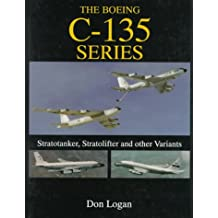 The Boeing C-135 Series: Stratotanker, Stratolifter and other Variants (Schiffer Military History)