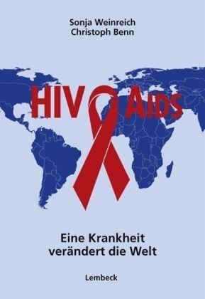 Aids - Eine Krankheit verändert die Welt: Daten - Fakten - Hintergründe
