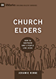 Church Elders: How to Shepherd God's People Like Jesus (9marks: Building Healthy Churches Book 4)