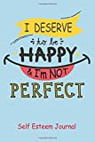 Self Esteem Journal : I Deserve To Be Happy and I'm Not Perfect!: Improve Your Self Esteem With This One Sentence Journal: Volume 2 (Self Esteem Journals)