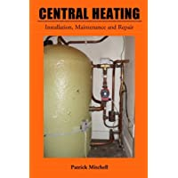 Central Heating: Installation, Maintenance and Repair