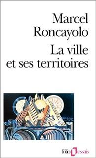 La ville et ses territoires par Marcel Roncayolo