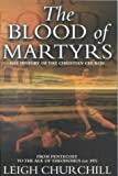 Blood of Martyrs-the History of the Church, Leigh Churchill, 184227080X
