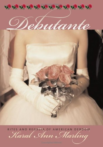 Debutante: Rites and Regalia of American Debdom (Cultureamerica)