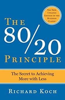 The 80/20 Principle: The Secret to Achieving More with Less by [Koch, Richard]