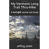 My Vermont Long Trail Thru-Hike: A Bull$@#! Journal and Guide