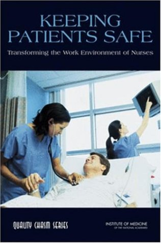 Keeping Patients Safe  Transforming The Work Environment Of Nurses