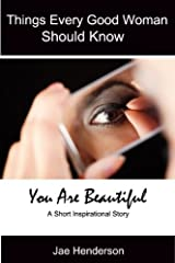 Things Every Good Woman Should Know: You Are Beautiful Kindle Edition