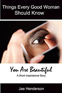 Things Every Good Woman Should Know: You Are Beautiful