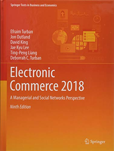 (Electronic Commerce 2018: A Managerial and Social Networks Perspective (Springer Texts in Business and Economics))