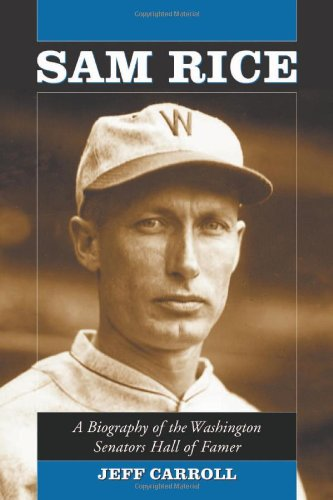 Sam Rice: A Biography of the Washington Senators Hall of Famer