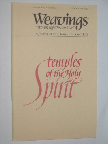 Weavings: Temples of the Holy Spirit (A Journal of the Christian Spiritual Life, Volume XIV, Number 4)