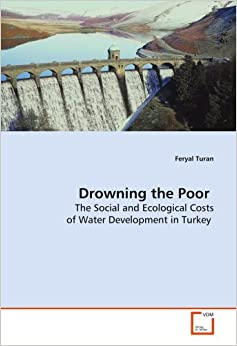 Drowning the Poor: The Social and Ecological Costs of Water Development in Turkey