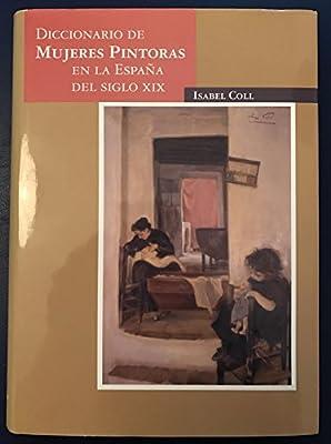 Diccionario de mujeres pintoras de la España del siglo XIX: Amazon.es: Coll, Isabel: Libros