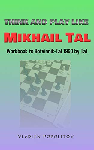 Pdf Humor Think and Play Like Mikhail Tal: Workbook to Botvinnik-Tal 1960 by Tal