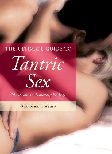 Tantric Sex 19 Lessons to Achieving Ecstasy (The Ultimate Guides)